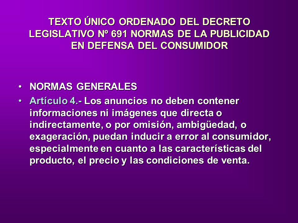 TEXTO ÚNICO ORDENADO DEL DECRETO LEGISLATIVO Nº 691 NORMAS DE LA PUBLICIDAD EN DEFENSA DEL CONSUMIDOR NORMAS GENERALESNORMAS GENERALES Artículo 4.- Lo