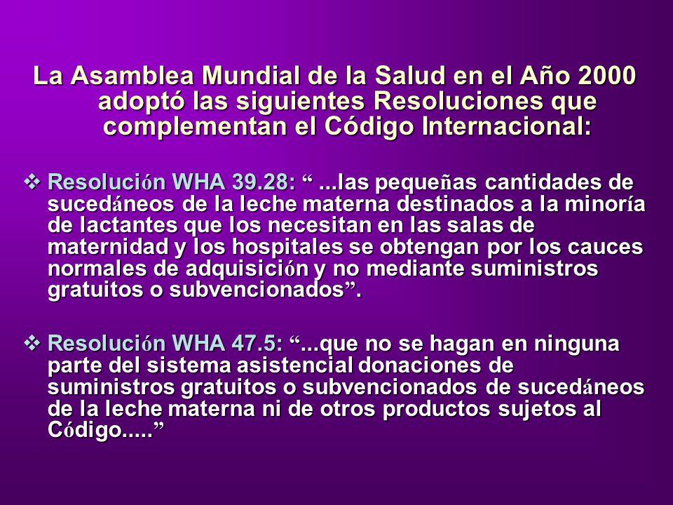 La Asamblea Mundial de la Salud en el Año 2000 adoptó las siguientes Resoluciones que complementan el Código Internacional: Resoluci ó n WHA 39.28:...