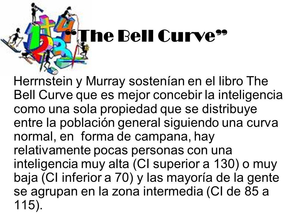 The Bell Curve Herrnstein y Murray sostenían en el libro The Bell Curve que es mejor concebir la inteligencia como una sola propiedad que se distribuy