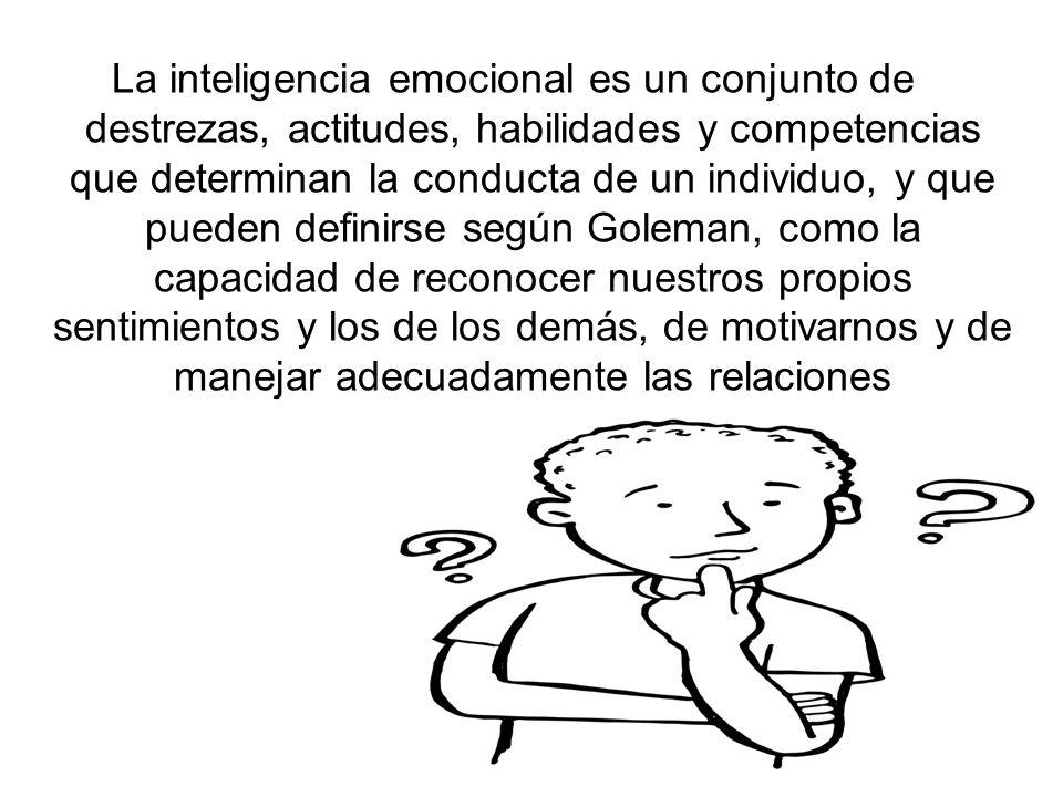 La inteligencia emocional es un conjunto de destrezas, actitudes, habilidades y competencias que determinan la conducta de un individuo, y que pueden