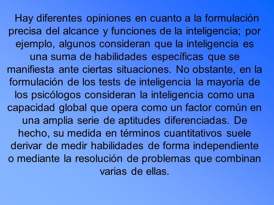 Hay diferentes opiniones en cuanto a la formulación precisa del alcance y funciones de la inteligencia; por ejemplo, algunos consideran que la intelig