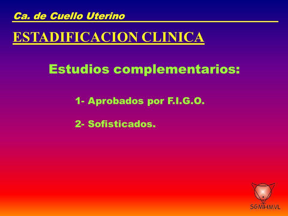 Ca. de Cuello Uterino ESTADIFICACION CLINICA Estudios complementarios: 1- Aprobados por F.I.G.O. 2- Sofisticados.