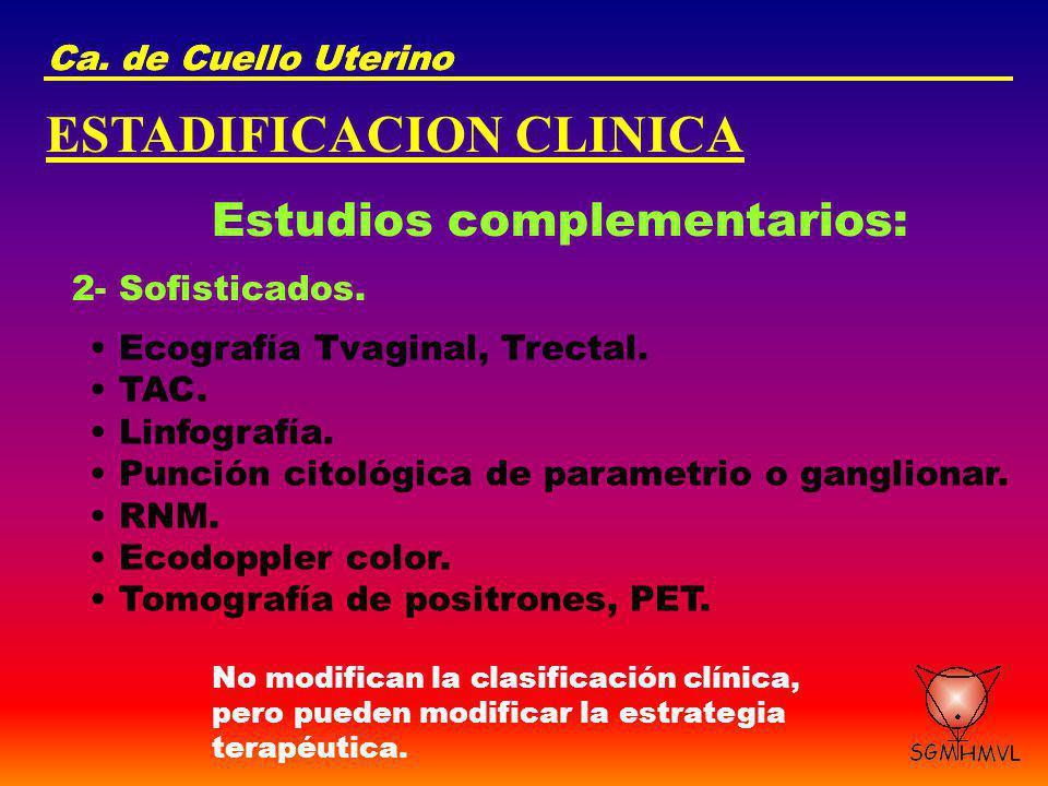 Ca. de Cuello Uterino ESTADIFICACION CLINICA Estudios complementarios: 2- Sofisticados. Ecografía Tvaginal, Trectal. TAC. Linfografía. Punción citológ