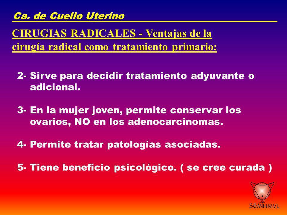 Ca. de Cuello Uterino CIRUGIAS RADICALES - Ventajas de la cirugía radical como tratamiento primario: 2- Sirve para decidir tratamiento adyuvante o adi