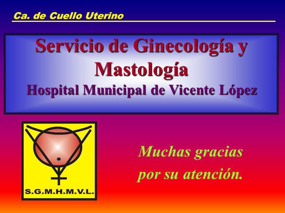 Ca. de Cuello Uterino Servicio de Ginecología y Mastología Hospital Municipal de Vicente López Muchas gracias por su atención.
