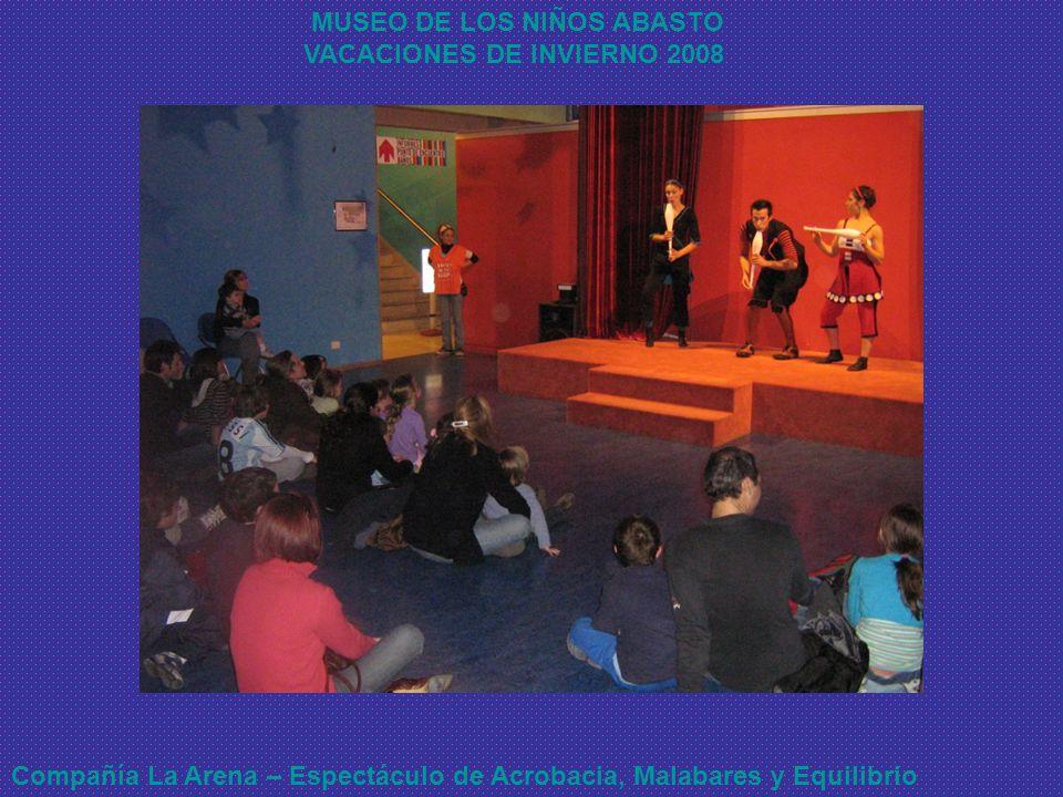 MUSEO DE LOS NIÑOS ABASTO VACACIONES DE INVIERNO 2008 Compañía La Arena – Espectáculo de Acrobacia, Malabares y Equilibrio