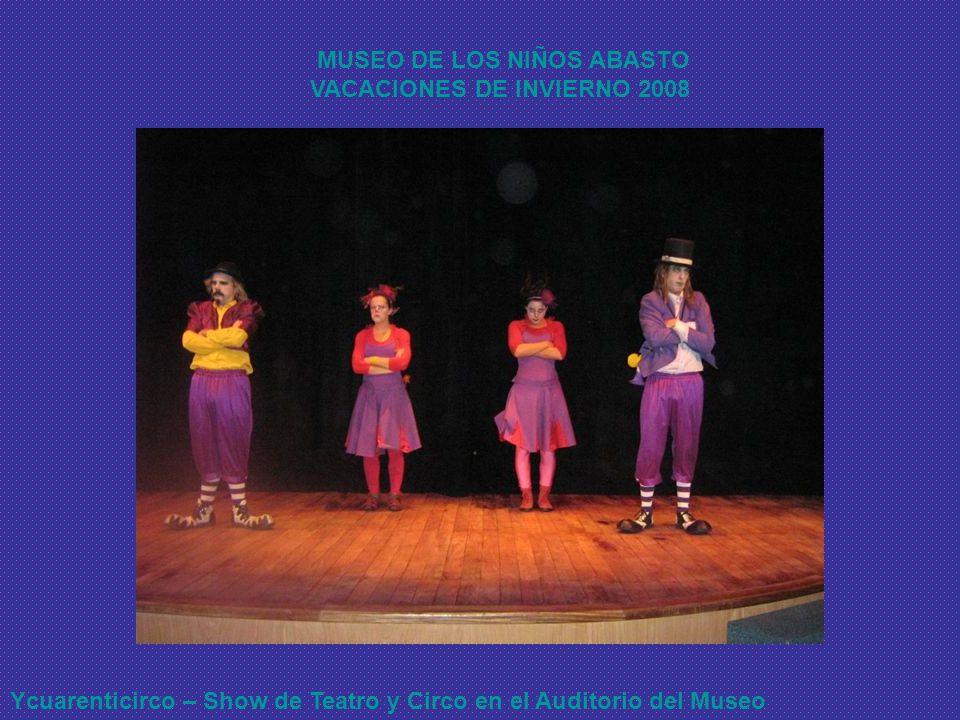 MUSEO DE LOS NIÑOS ABASTO VACACIONES DE INVIERNO 2008 Ycuarenticirco – Show de Teatro y Circo en el Auditorio del Museo
