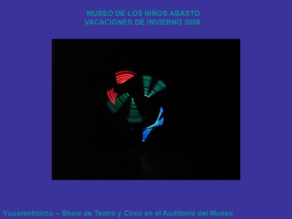 Ycuarenticirco – Show de Teatro y Circo en el Auditorio del Museo MUSEO DE LOS NIÑOS ABASTO VACACIONES DE INVIERNO 2008