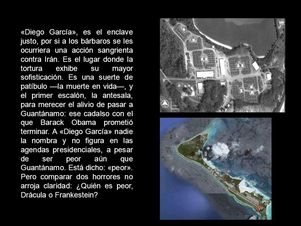 Los bárbaros no viven en el océano Índico, donde está «Diego García», ese atolón que nació con destino de oasis y se convirtió en el infierno mismo.
