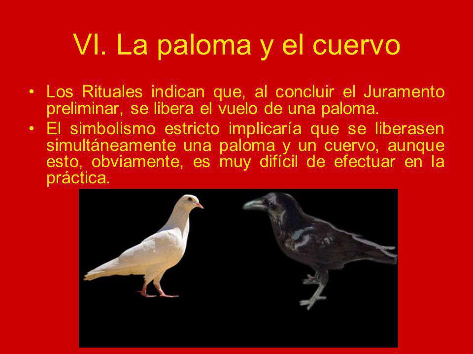 VI. La paloma y el cuervo Los Rituales indican que, al concluir el Juramento preliminar, se libera el vuelo de una paloma. El simbolismo estricto impl