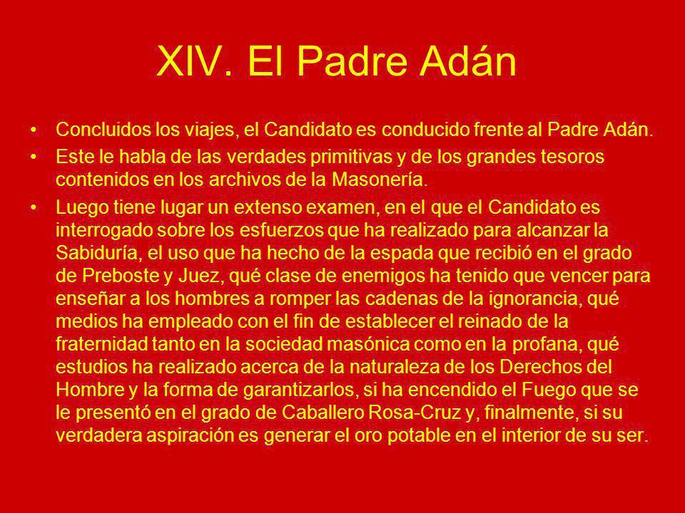 XIV. El Padre Adán Concluidos los viajes, el Candidato es conducido frente al Padre Adán. Este le habla de las verdades primitivas y de los grandes te