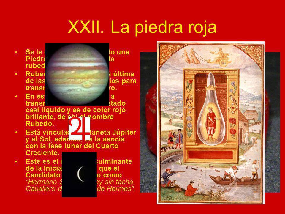 XXII. La piedra roja Se le entrega al Candidato una Piedra Roja, símbolo de la rubedo. Rubedo en alquimia es la última de las tres fases necesarias pa