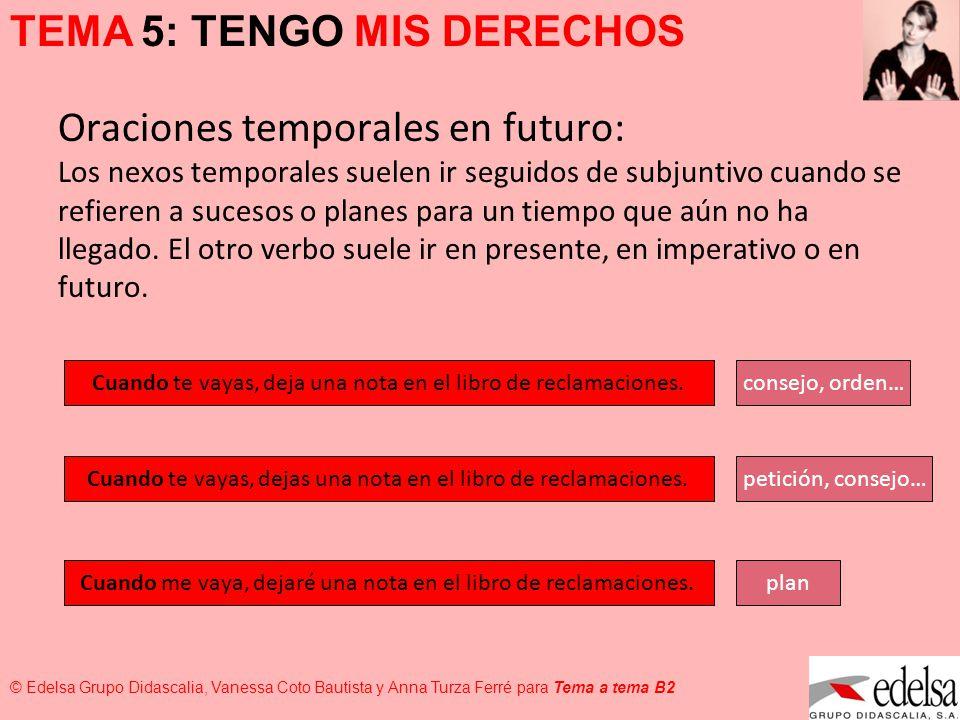 TEMA 5: TENGO MIS DERECHOS © Edelsa Grupo Didascalia, Vanessa Coto Bautista y Anna Turza Ferré para Tema a tema B2 Como excepciones a la regla anterior, no llevan subjuntivo: Nada más Indica que las dos acciones son sucesivas.