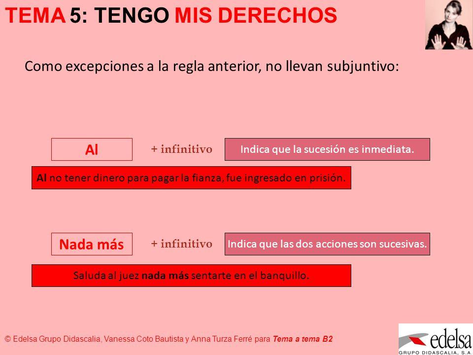 TEMA 5: TENGO MIS DERECHOS © Edelsa Grupo Didascalia, Vanessa Coto Bautista y Anna Turza Ferré para Tema a tema B2 Como excepciones a la regla anterio