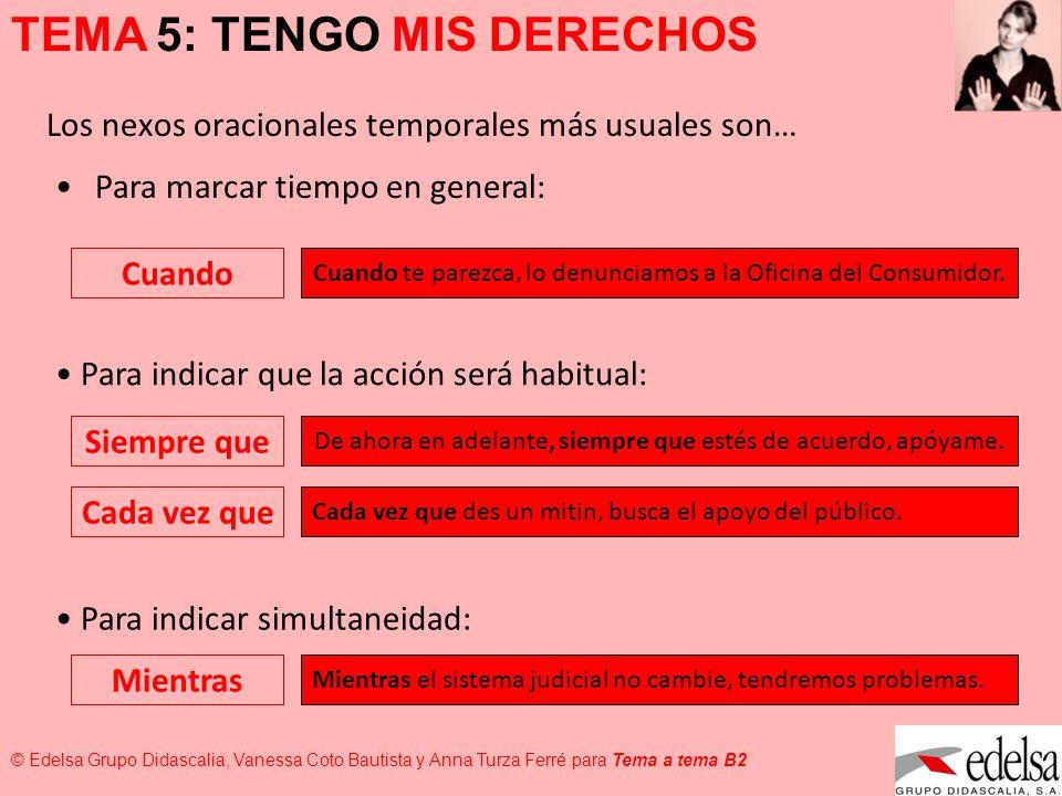TEMA 5: TENGO MIS DERECHOS © Edelsa Grupo Didascalia, Vanessa Coto Bautista y Anna Turza Ferré para Tema a tema B2 Para expresar que las dos acciones serán inmediatas: En cuanto En cuanto te lo explique, lo entenderás.
