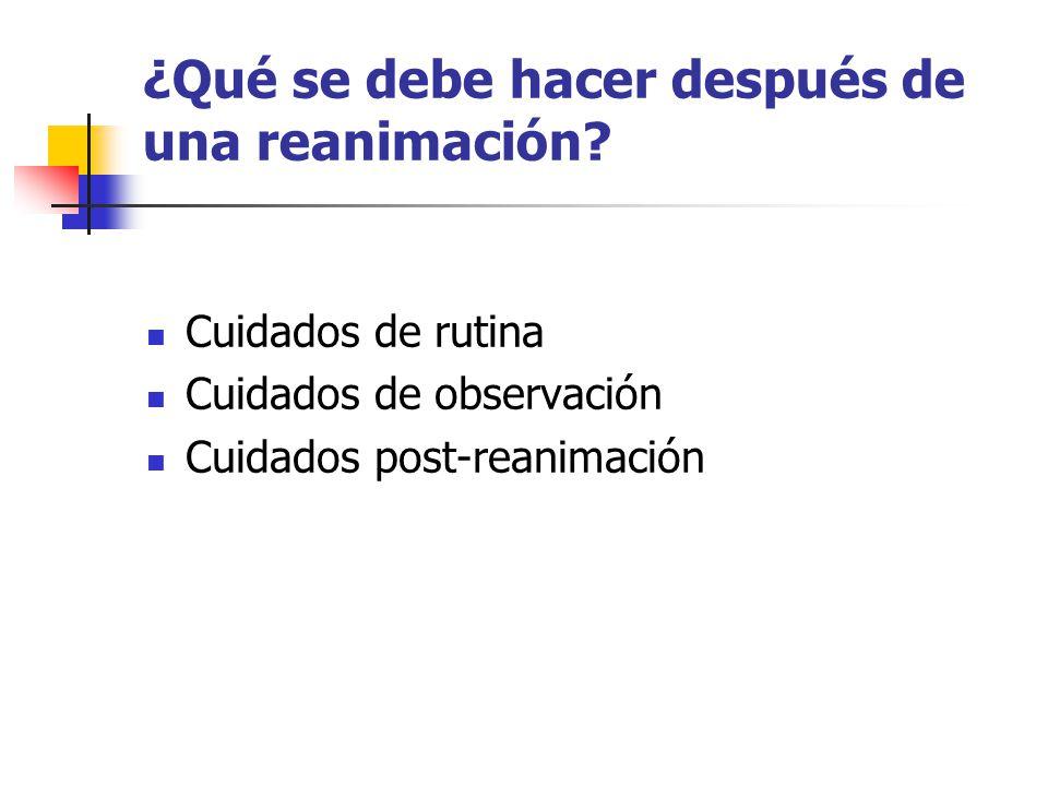 ¿Qué se debe hacer después de una reanimación? Cuidados de rutina Cuidados de observación Cuidados post-reanimación
