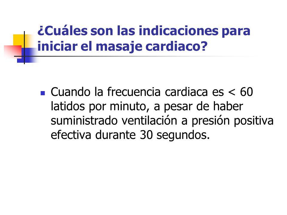 ¿Cuáles son las indicaciones para iniciar el masaje cardiaco? Cuando la frecuencia cardiaca es < 60 latidos por minuto, a pesar de haber suministrado