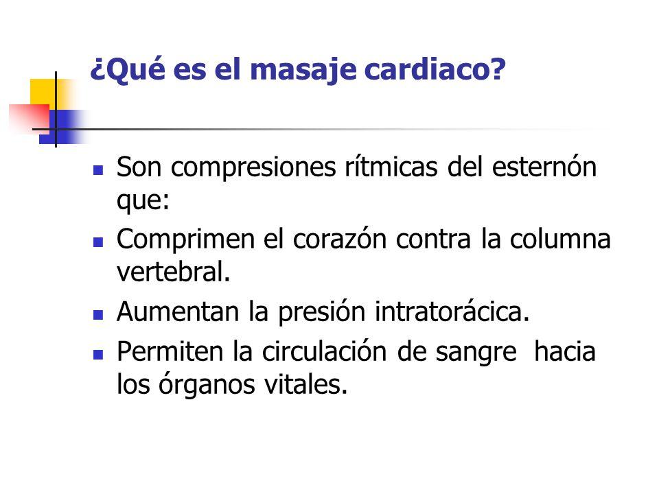 ¿Qué es el masaje cardiaco? Son compresiones rítmicas del esternón que: Comprimen el corazón contra la columna vertebral. Aumentan la presión intrator