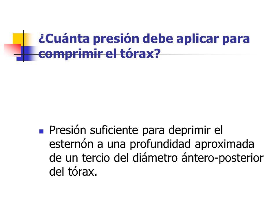 ¿Cuánta presión debe aplicar para comprimir el tórax? Presión suficiente para deprimir el esternón a una profundidad aproximada de un tercio del diáme