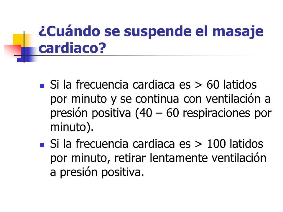 ¿Cuándo se suspende el masaje cardiaco? Si la frecuencia cardiaca es > 60 latidos por minuto y se continua con ventilación a presión positiva (40 – 60