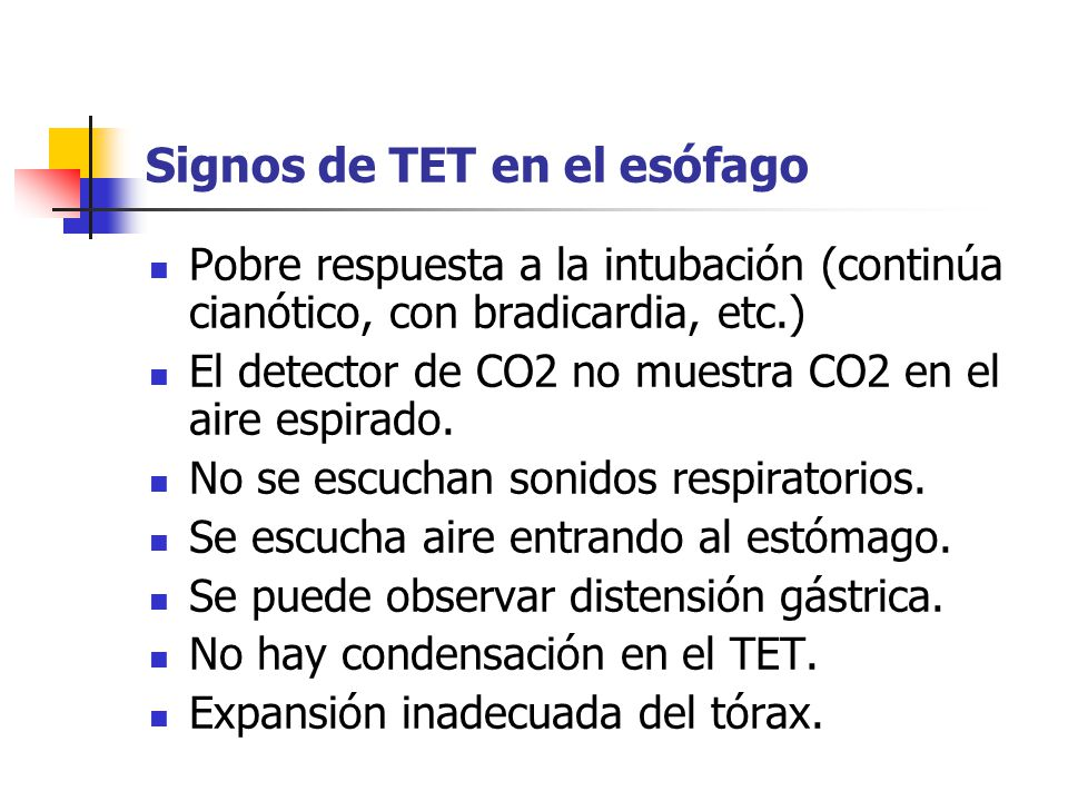 Signos de TET en el esófago Pobre respuesta a la intubación (continúa cianótico, con bradicardia, etc.) El detector de CO2 no muestra CO2 en el aire espirado.