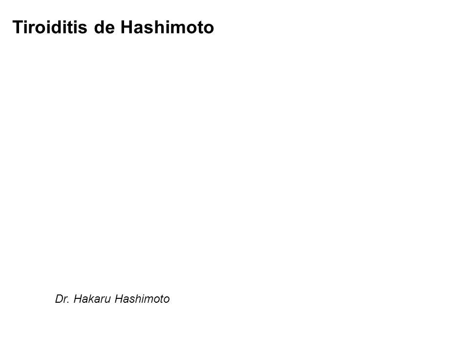 Tiroiditis de Hashimoto 1912 Dr. Hakaru Hashimoto