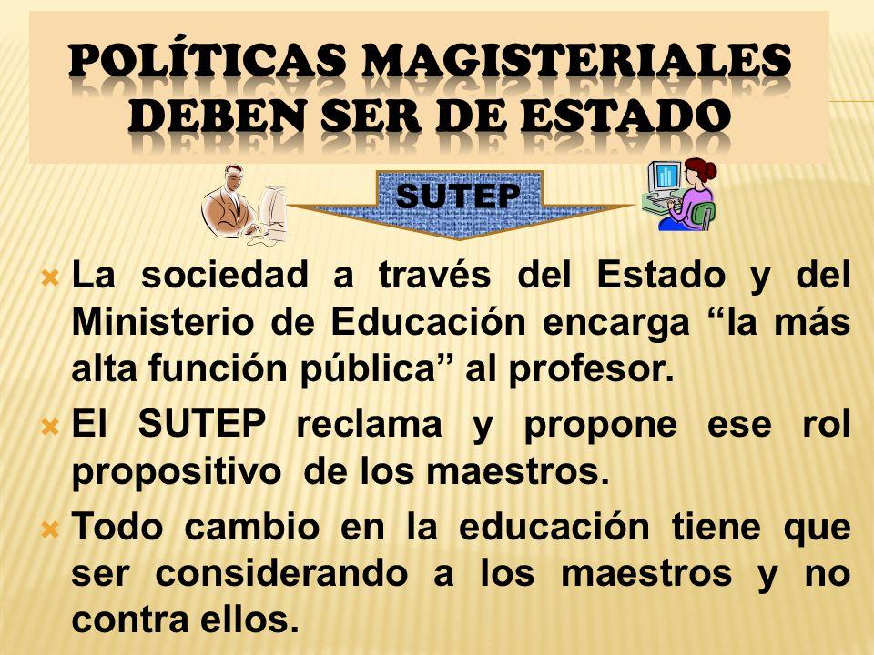La sociedad a través del Estado y del Ministerio de Educación encarga la más alta función pública al profesor.