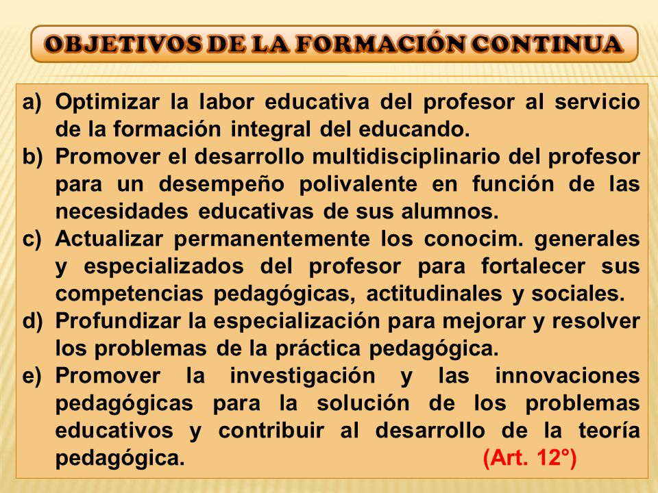 a)Optimizar la labor educativa del profesor al servicio de la formación integral del educando.