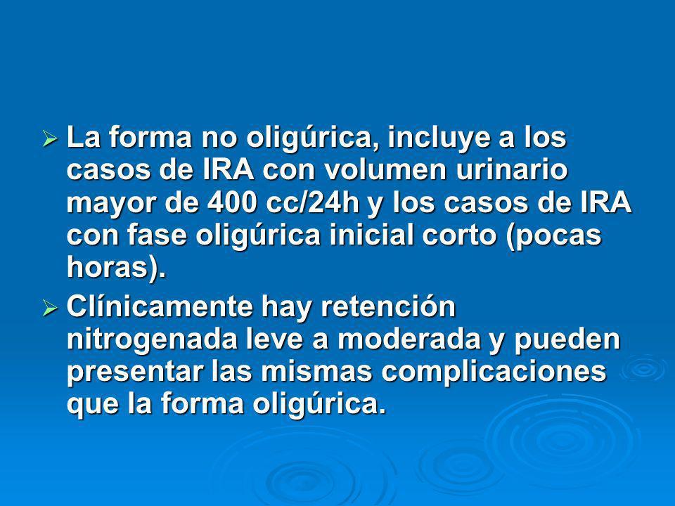 La forma no oligúrica, incluye a los casos de IRA con volumen urinario mayor de 400 cc/24h y los casos de IRA con fase oligúrica inicial corto (pocas