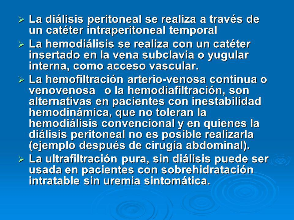 La diálisis peritoneal se realiza a través de un catéter intraperitoneal temporal La diálisis peritoneal se realiza a través de un catéter intraperitoneal temporal La hemodiálisis se realiza con un catéter insertado en la vena subclavia o yugular interna, como acceso vascular.
