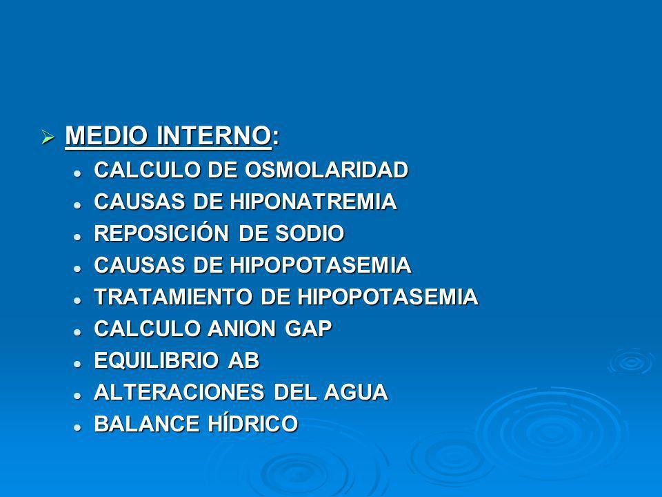 MEDIO INTERNO: MEDIO INTERNO: CALCULO DE OSMOLARIDAD CALCULO DE OSMOLARIDAD CAUSAS DE HIPONATREMIA CAUSAS DE HIPONATREMIA REPOSICIÓN DE SODIO REPOSICI