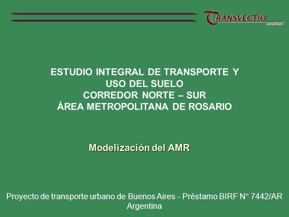 ESTUDIO INTEGRAL DE TRANSPORTE Y USO DEL SUELO CORREDOR NORTE – SUR ÁREA METROPOLITANA DE ROSARIO Proyecto de transporte urbano de Buenos Aires - Préstamo BIRF N° 7442/AR Argentina Modelización del AMR