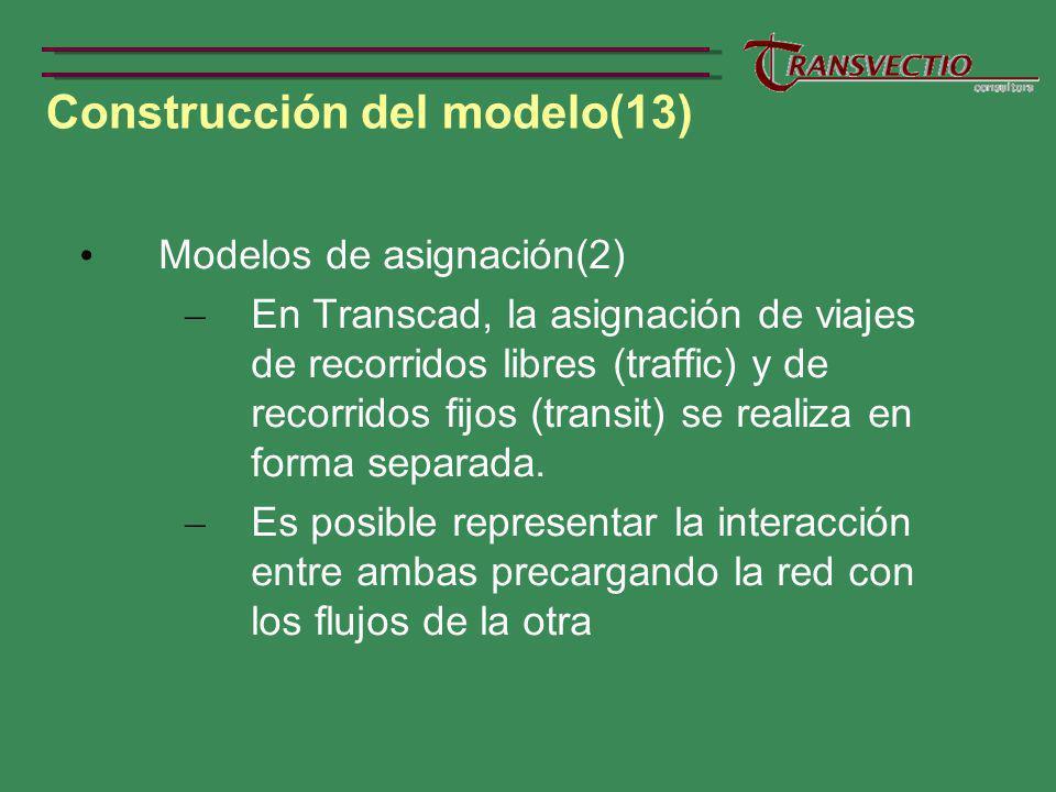 Construcción del modelo(13) Modelos de asignación(2) – En Transcad, la asignación de viajes de recorridos libres (traffic) y de recorridos fijos (transit) se realiza en forma separada.