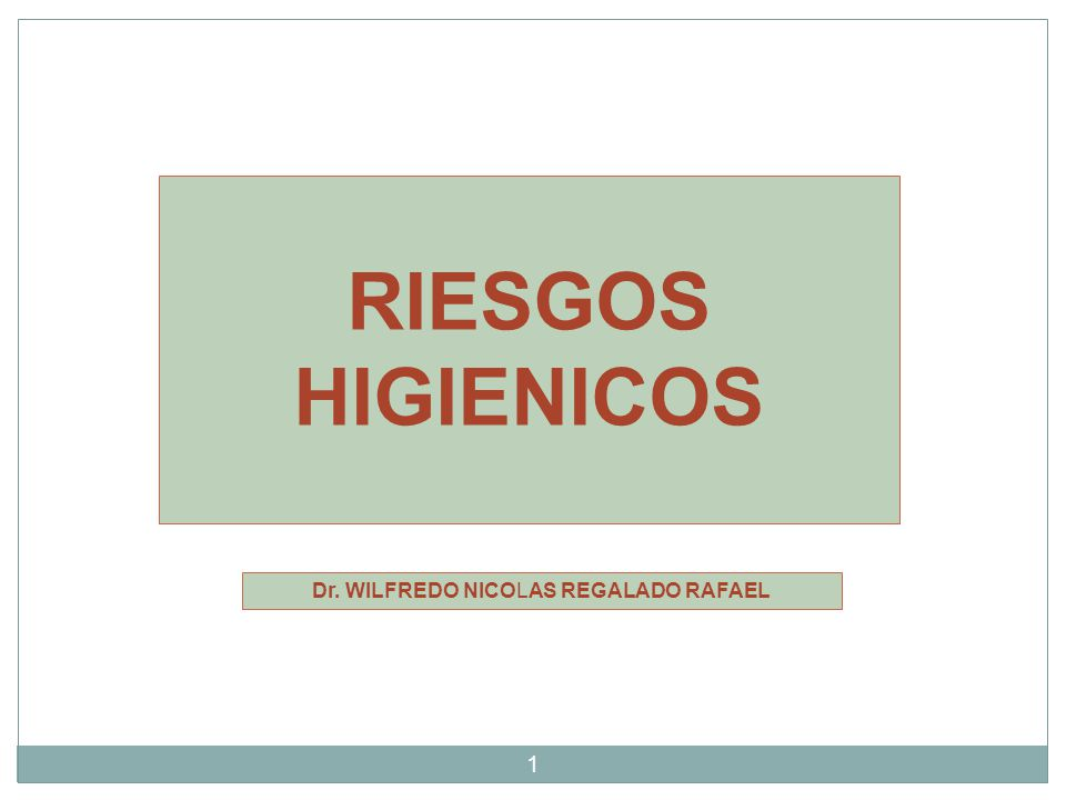 Dr. WILFREDO NICOLAS REGALADO RAFAEL RIESGOS HIGIENICOS 1
