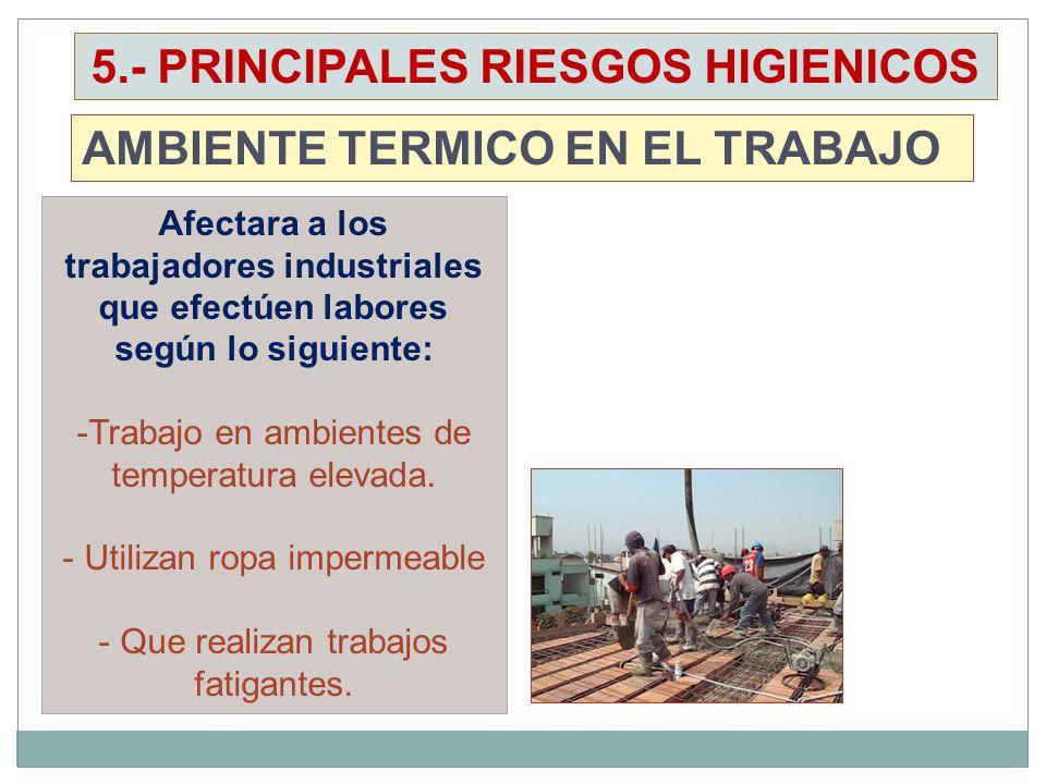 Afectara a los trabajadores industriales que efectúen labores según lo siguiente: -Trabajo en ambientes de temperatura elevada. - Utilizan ropa imperm