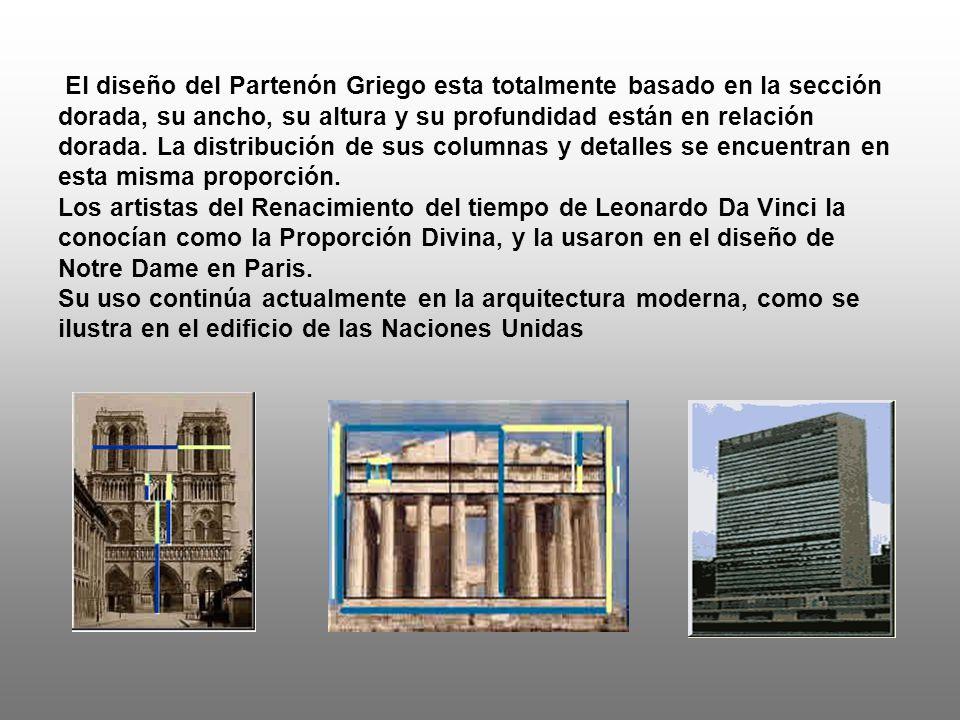 El diseño del Partenón Griego esta totalmente basado en la sección dorada, su ancho, su altura y su profundidad están en relación dorada.