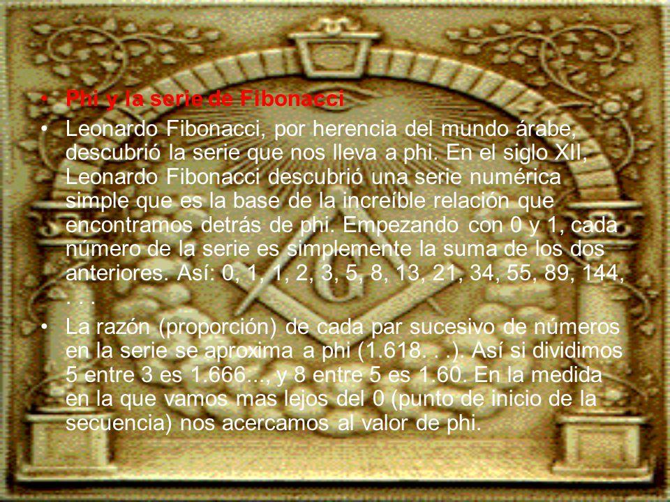 Phi y la serie de Fibonacci Leonardo Fibonacci, por herencia del mundo árabe, descubrió la serie que nos lleva a phi.