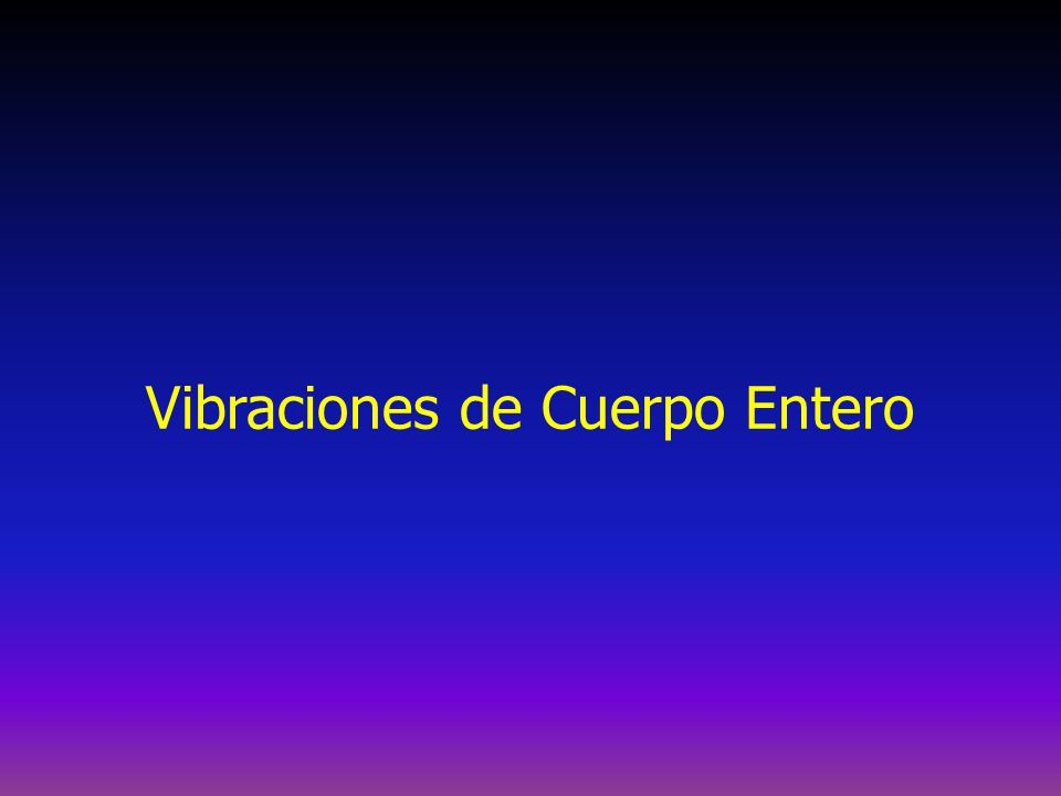 Vibraciones de Cuerpo Entero