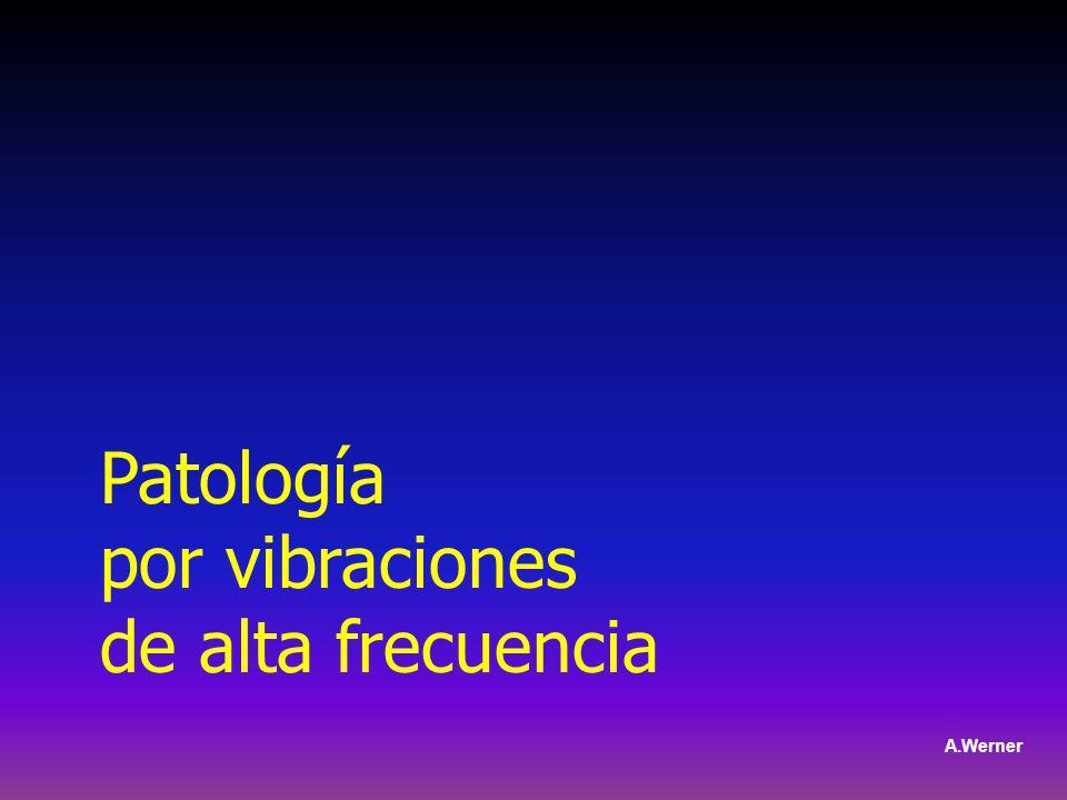 Patología por vibraciones de alta frecuencia A.Werner