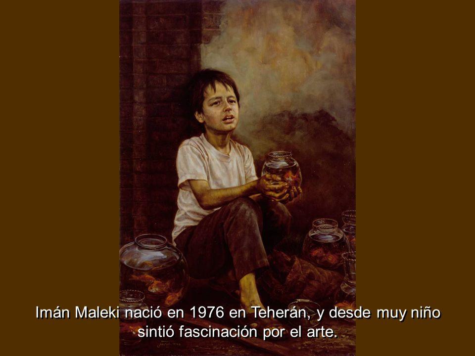 Imán Maleki nació en 1976 en Teherán, y desde muy niño sintió fascinación por el arte.