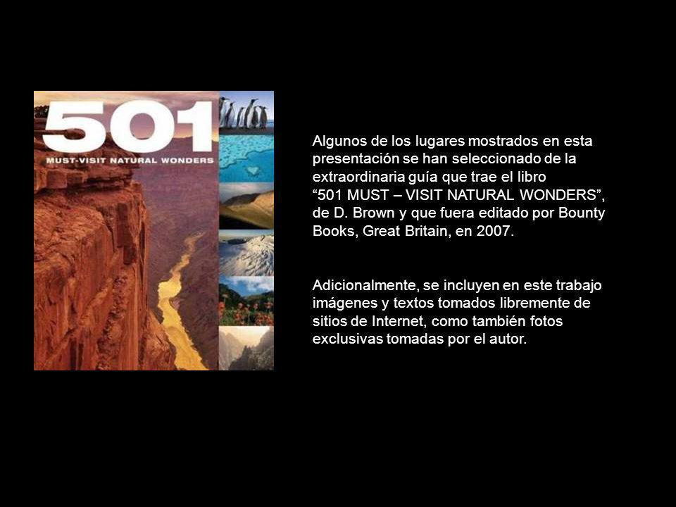Algunos de los lugares mostrados en esta presentación se han seleccionado de la extraordinaria guía que trae el libro 501 MUST – VISIT NATURAL WONDERS