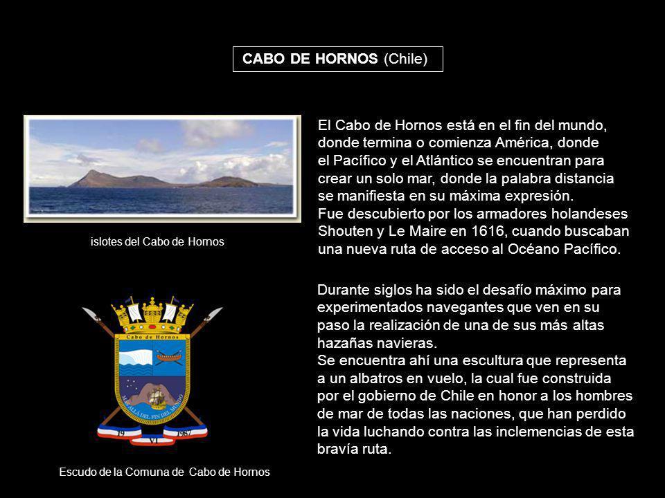 CABO DE HORNOS (Chile) El Cabo de Hornos está en el fin del mundo, donde termina o comienza América, donde el Pacífico y el Atlántico se encuentran pa