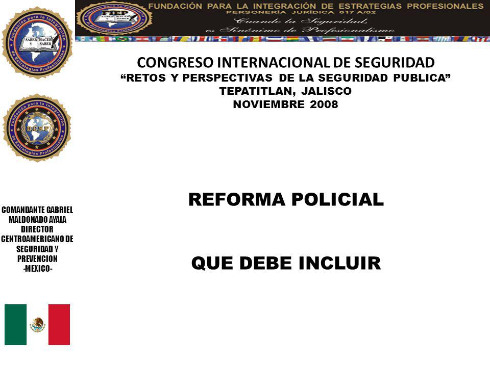 COMANDANTE GABRIEL MALDONADO AYALA DIRECTOR CENTROAMERICANO DE SEGURIDAD Y PREVENCION -MEXICO- CONGRESO INTERNACIONAL DE SEGURIDAD RETOS Y PERSPECTIVAS DE LA SEGURIDAD PUBLICA TEPATITLAN, JALISCO NOVIEMBRE 2008 1.- HOMOLOGACION DE SALARIOS PARA EL PERSONAL OPERATIVO
