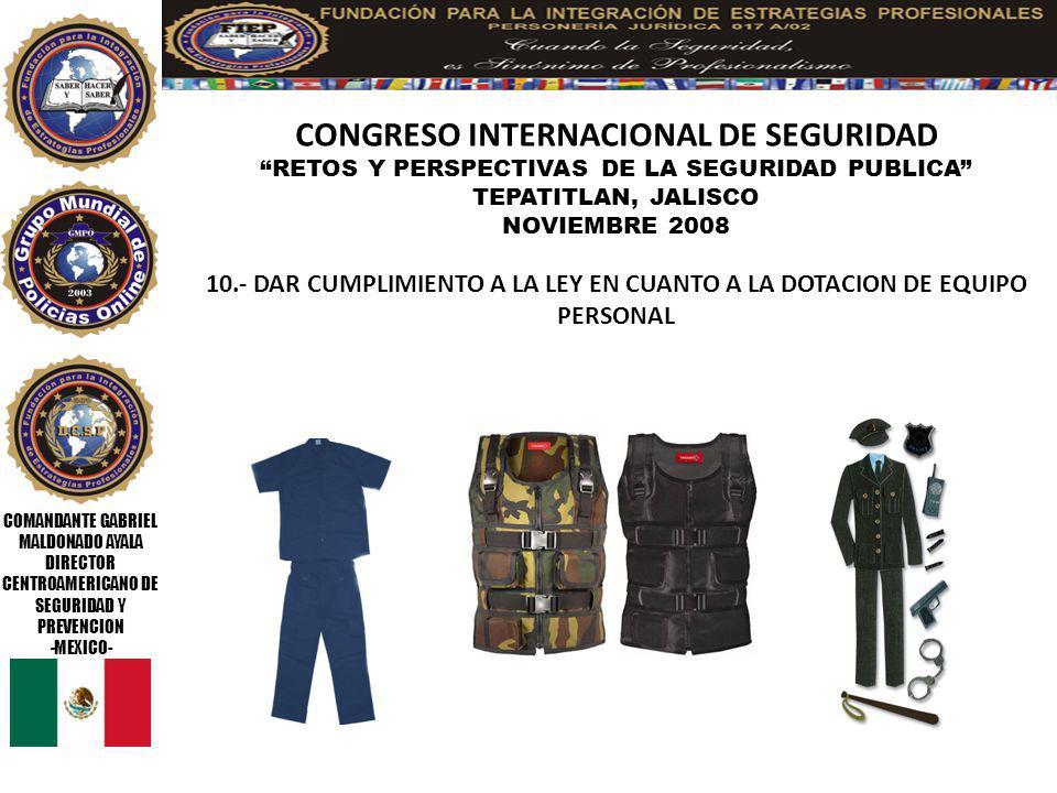 COMANDANTE GABRIEL MALDONADO AYALA DIRECTOR CENTROAMERICANO DE SEGURIDAD Y PREVENCION -MEXICO- CONGRESO INTERNACIONAL DE SEGURIDAD RETOS Y PERSPECTIVA