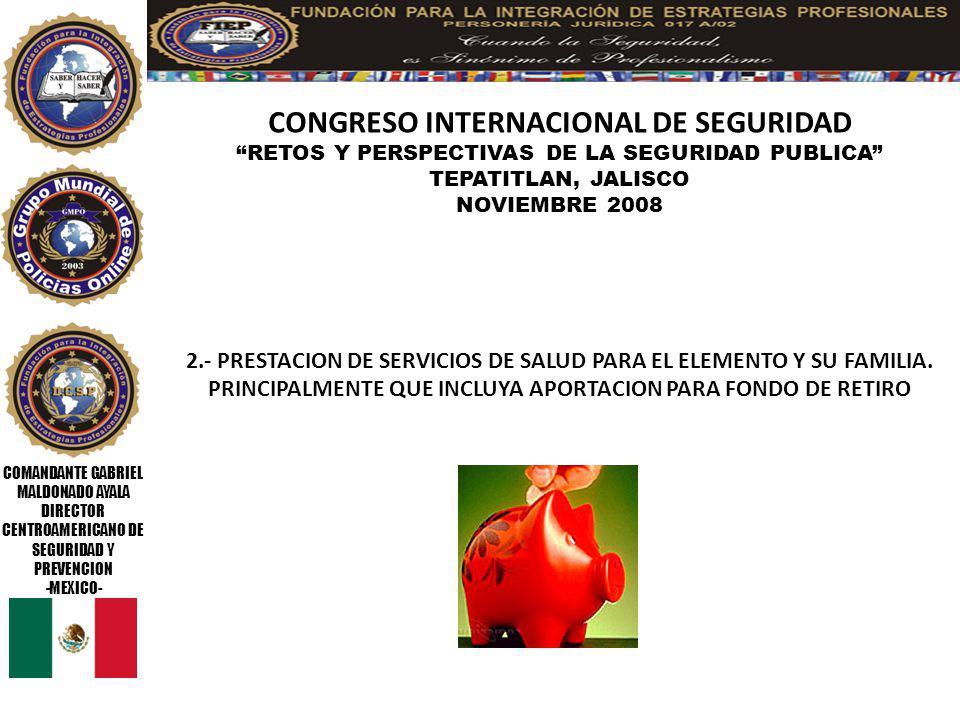 COMANDANTE GABRIEL MALDONADO AYALA DIRECTOR CENTROAMERICANO DE SEGURIDAD Y PREVENCION -MEXICO- CONGRESO INTERNACIONAL DE SEGURIDAD RETOS Y PERSPECTIVAS DE LA SEGURIDAD PUBLICA TEPATITLAN, JALISCO NOVIEMBRE 2008 3.- SEGURO DE VIDA ACORDE AL RIESGO DE TRABAJO