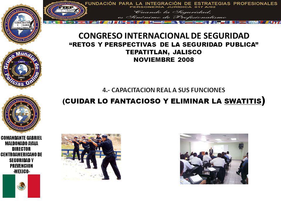 COMANDANTE GABRIEL MALDONADO AYALA DIRECTOR CENTROAMERICANO DE SEGURIDAD Y PREVENCION -MEXICO- CONGRESO INTERNACIONAL DE SEGURIDAD RETOS Y PERSPECTIVAS DE LA SEGURIDAD PUBLICA TEPATITLAN, JALISCO NOVIEMBRE 2008 15.- MEJORAR EL TIPO DE ARMAMENTO Y AUTORIZAR EL USO DE ARMAS INTERMEDIAS