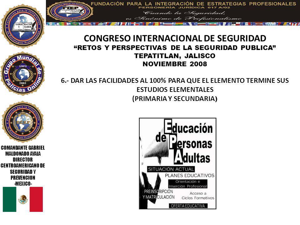 COMANDANTE GABRIEL MALDONADO AYALA DIRECTOR CENTROAMERICANO DE SEGURIDAD Y PREVENCION -MEXICO- CONGRESO INTERNACIONAL DE SEGURIDAD RETOS Y PERSPECTIVAS DE LA SEGURIDAD PUBLICA TEPATITLAN, JALISCO NOVIEMBRE 2008 7.- ESTABLECER UN PROGRAMA DE ESTIMULOS Y RECOMPENSAS POR SERVICIOS Y ANTIGUEDAD