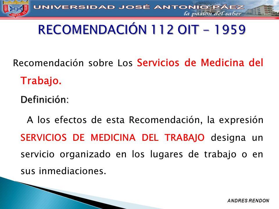 Recomendación sobre Los Servicios de Medicina del Trabajo.Definición: A los efectos de esta Recomendación, la expresión SERVICIOS DE MEDICINA DEL TRAB