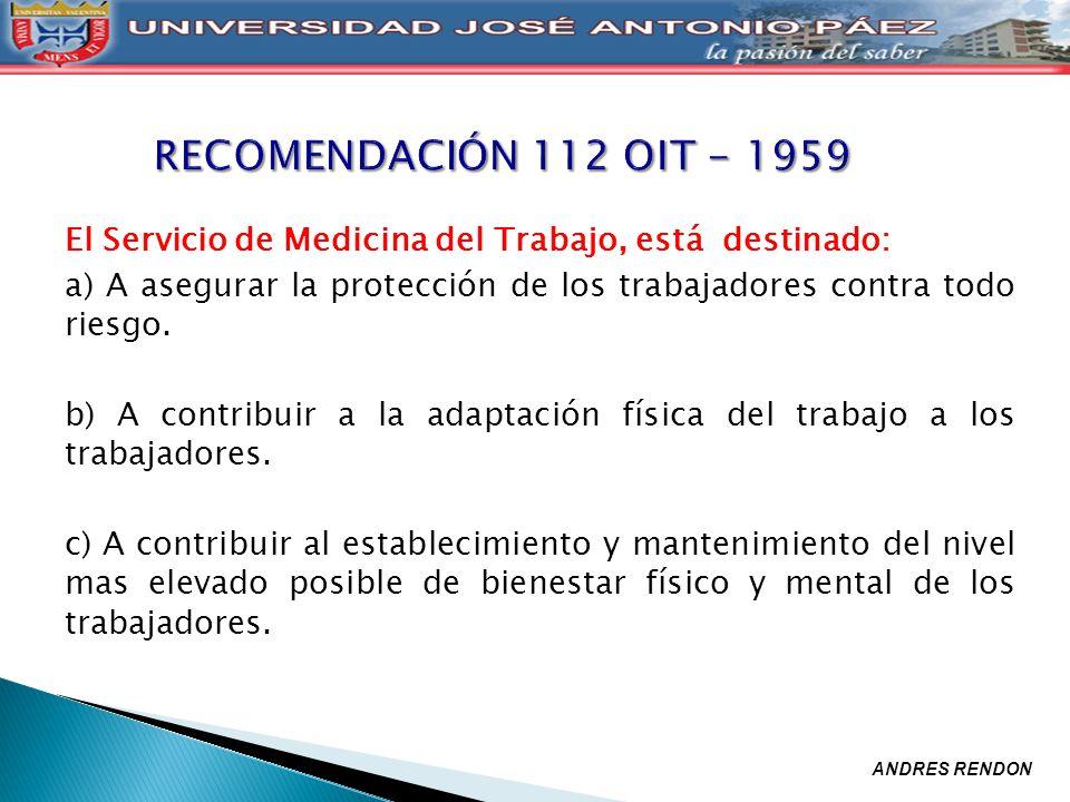 El Servicio de Medicina del Trabajo, está destinado: a) A asegurar la protección de los trabajadores contra todo riesgo. b) A contribuir a la adaptaci