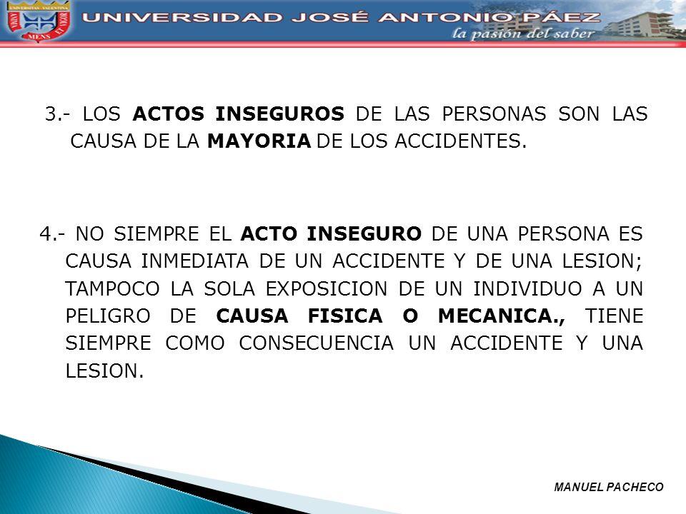 3.- LOS ACTOS INSEGUROS DE LAS PERSONAS SON LAS CAUSA DE LA MAYORIA DE LOS ACCIDENTES. 4.- NO SIEMPRE EL ACTO INSEGURO DE UNA PERSONA ES CAUSA INMEDIA